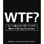 WTF? - How to Survive 101 of Life's Worst F*#!-ing Situations
